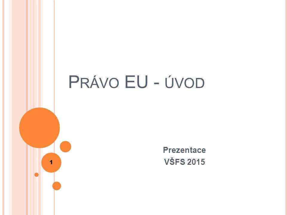 P RÁVO EU - ÚVOD Prezentace VŠFS 2015 1