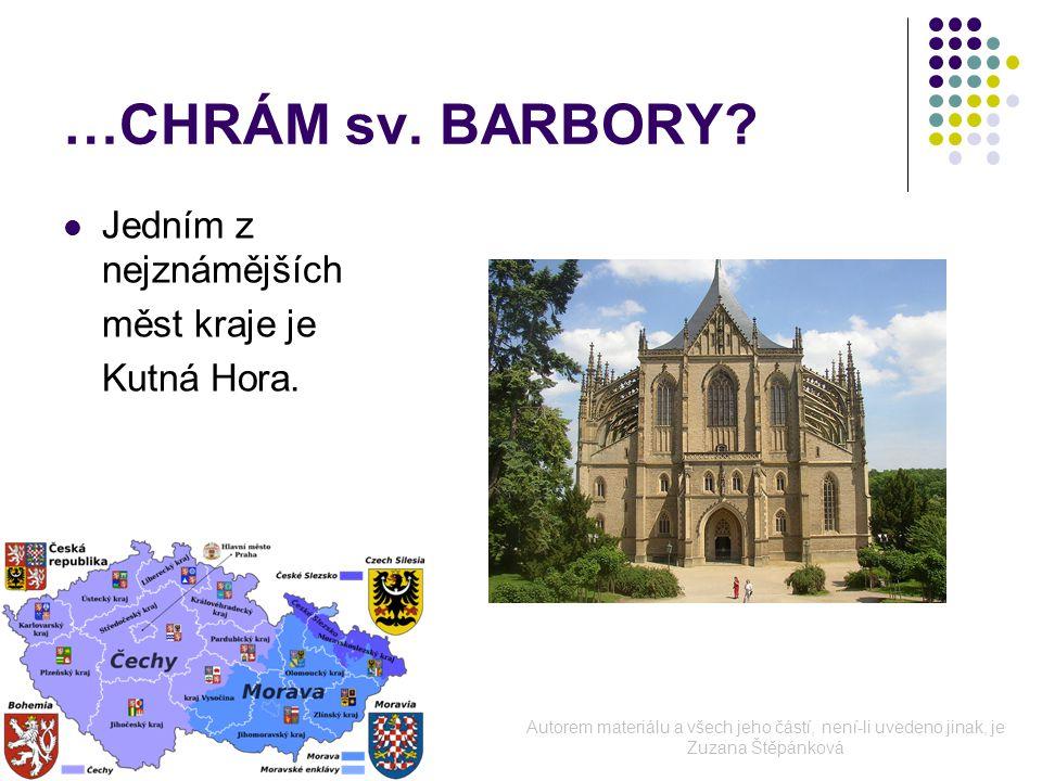 …CHRÁM sv. BARBORY. Jedním z nejznámějších měst kraje je Kutná Hora.
