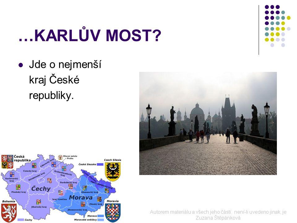 …KARLŮV MOST. Jde o nejmenší kraj České republiky.