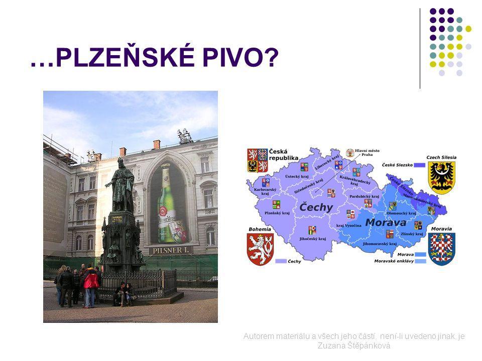 …PLZEŇSKÉ PIVO Autorem materiálu a všech jeho částí, není-li uvedeno jinak, je Zuzana Štěpánková