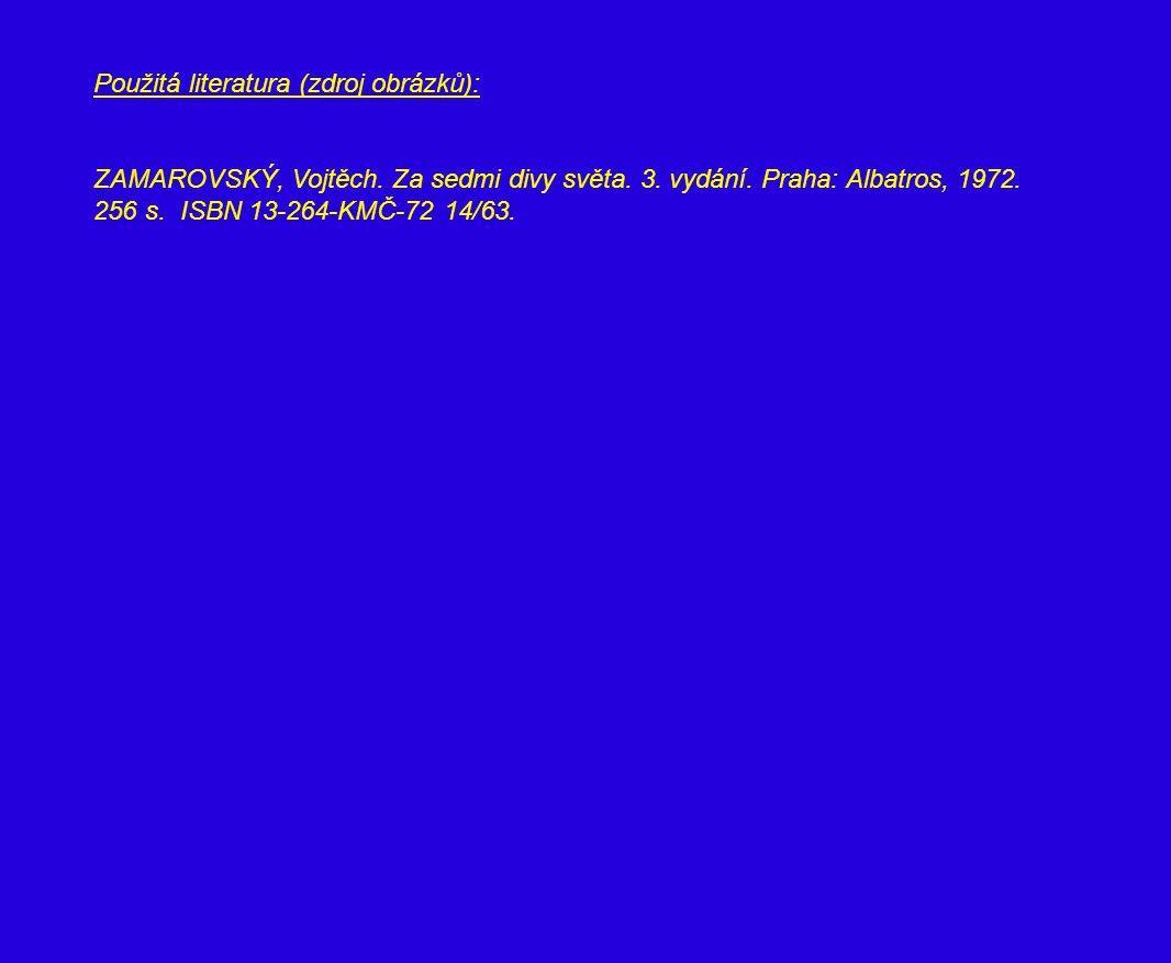 Použitá literatura (zdroj obrázků): ZAMAROVSKÝ, Vojtěch. Za sedmi divy světa. 3. vydání. Praha: Albatros, 1972. 256 s. ISBN 13-264-KMČ-72 14/63.