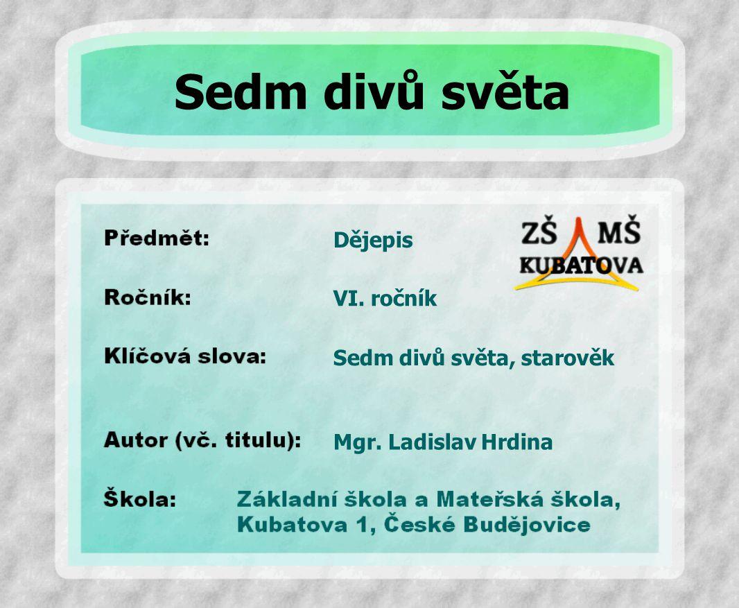 Dějepis Sedm divů světa, starověk VI. ročník Mgr. Ladislav Hrdina Sedm divů světa