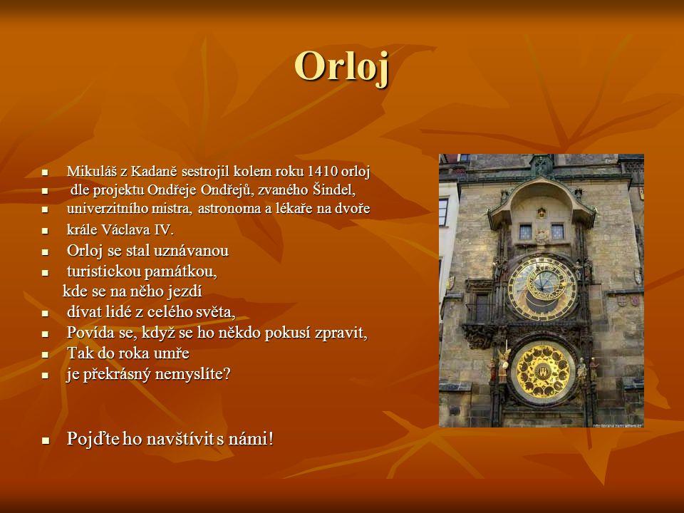 Orloj Mikuláš z Kadaně sestrojil kolem roku 1410 orloj Mikuláš z Kadaně sestrojil kolem roku 1410 orloj dle projektu Ondřeje Ondřejů, zvaného Šindel,