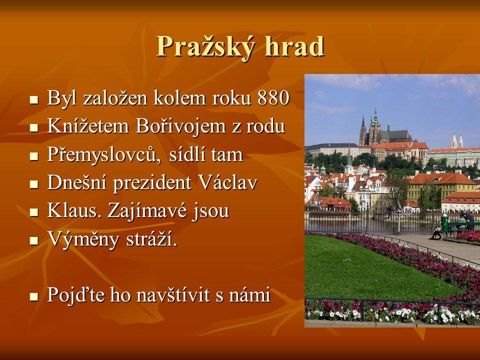 Pražský hrad Byl založen kolem roku 880 Byl založen kolem roku 880 Knížetem Bořivojem z rodu Knížetem Bořivojem z rodu Přemyslovců, sídlí tam Přemyslo
