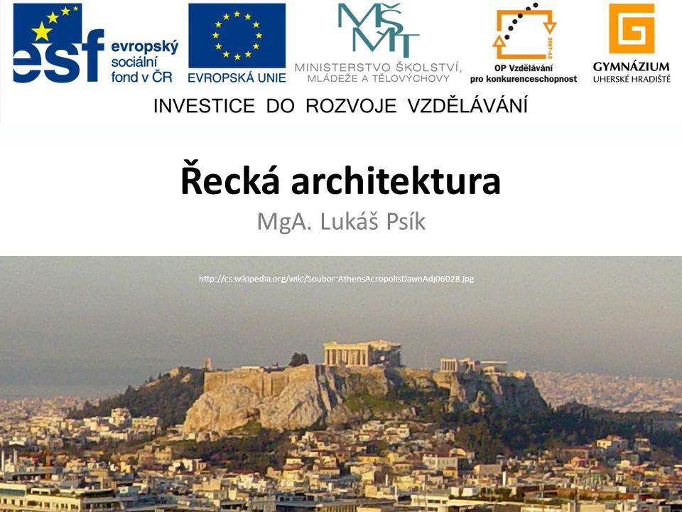 Řecká architektura MgA. Lukáš Psík http://cs.wikipedia.org/wiki/Soubor:AthensAcropolisDawnAdj06028.jpg