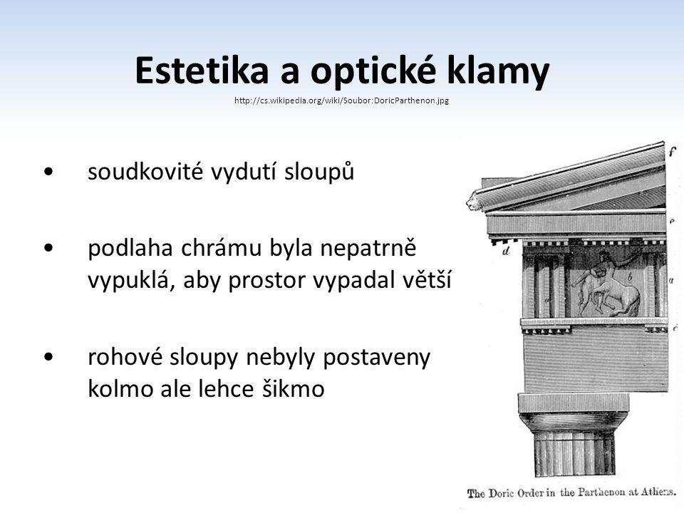 Estetika a optické klamy http://cs.wikipedia.org/wiki/Soubor:DoricParthenon.jpg soudkovité vydutí sloupů podlaha chrámu byla nepatrně vypuklá, aby pro
