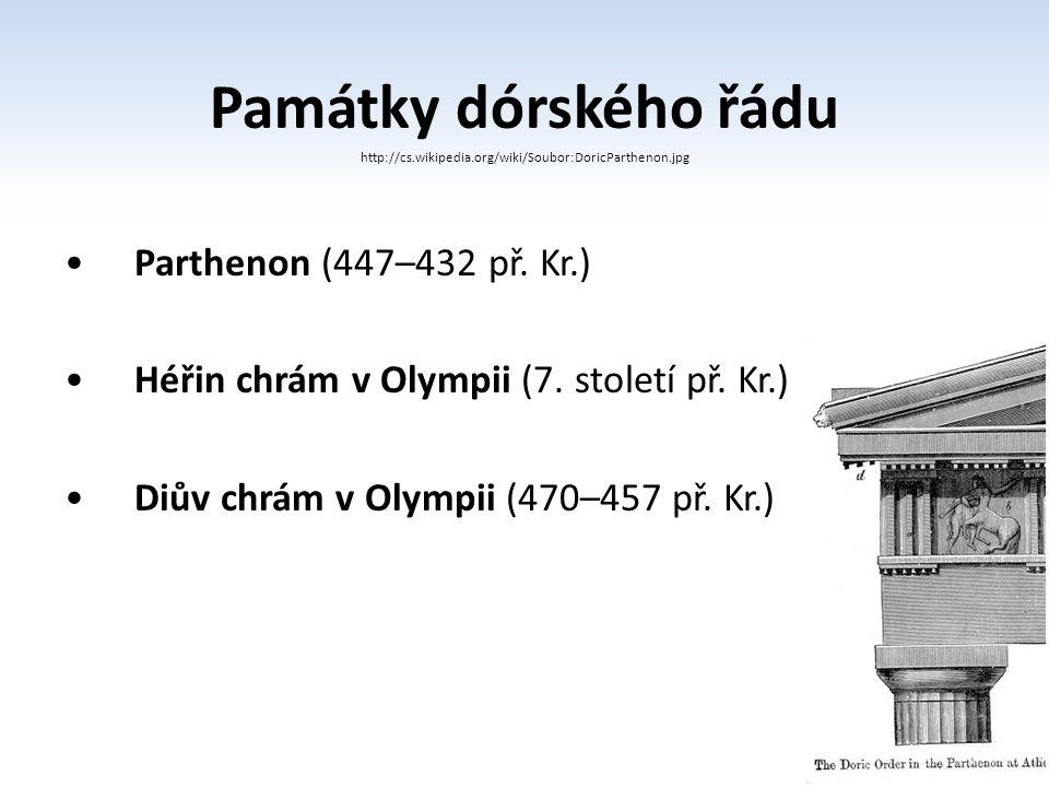 Památky dórského řádu http://cs.wikipedia.org/wiki/Soubor:DoricParthenon.jpg Parthenon (447–432 př. Kr.) Héřin chrám v Olympii (7. století př. Kr.) Di