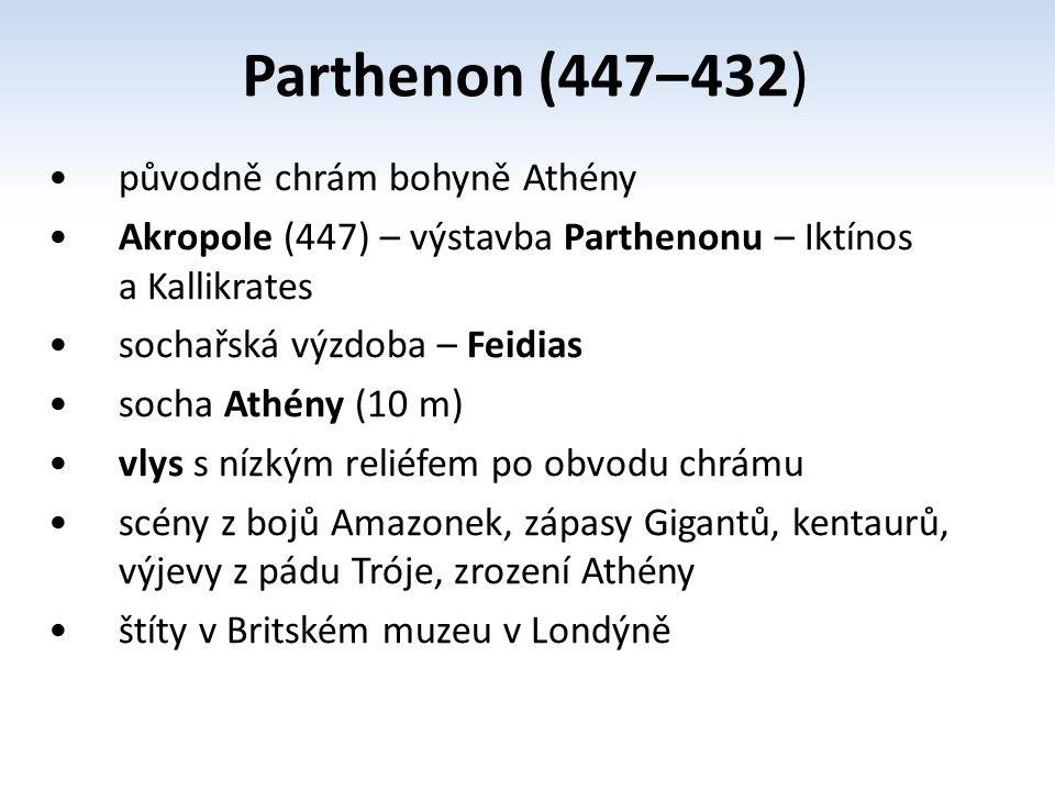 Parthenon (447– 432) původně chrám bohyně Athény Akropole (447) – výstavba Parthenonu – Iktínos a Kallikrates sochařská výzdoba – Feidias socha Athény