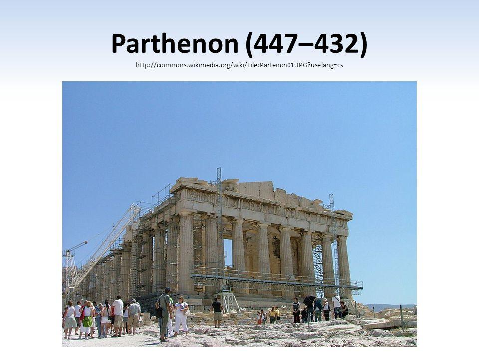 Parthenon (447– 432) http://commons.wikimedia.org/wiki/File:Partenon01.JPG?uselang=cs