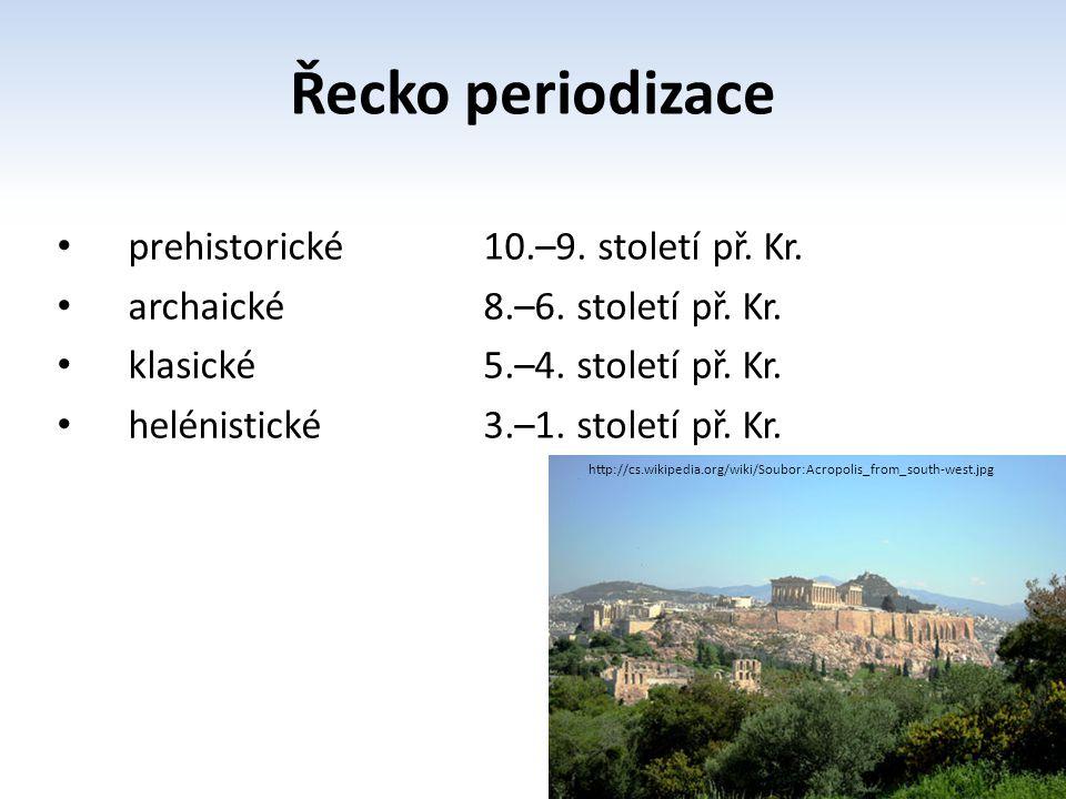 Řecko periodizace prehistorické 10.–9. století př. Kr. archaické8.–6. století př. Kr. klasické5.–4. století př. Kr. helénistické3.–1. století př. Kr.