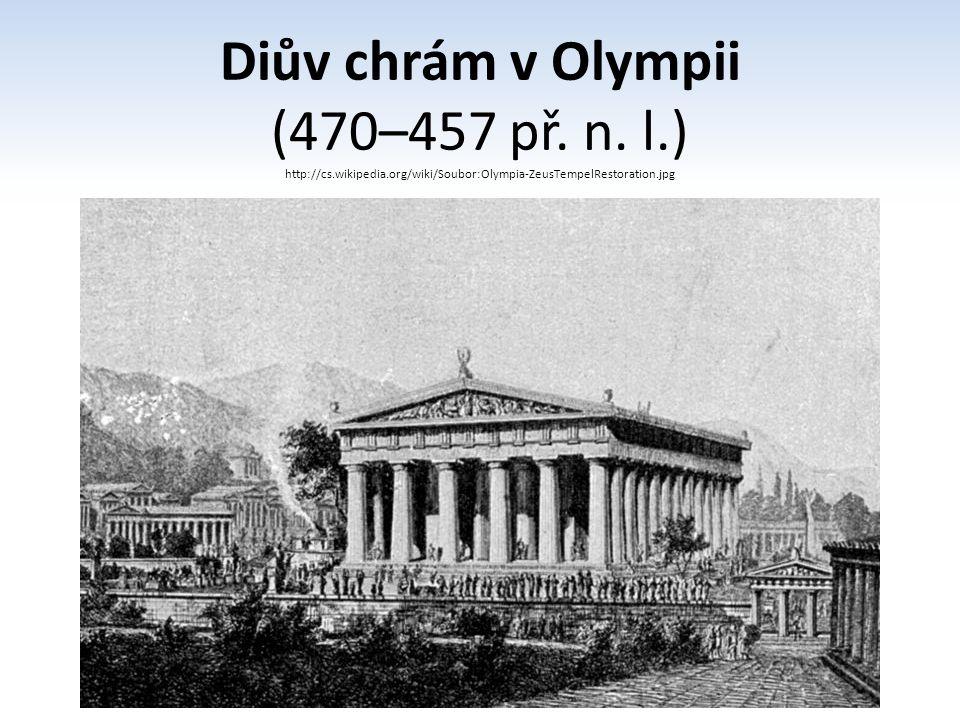 Diův chrám v Olympii (470–457 př. n. l.) http://cs.wikipedia.org/wiki/Soubor:Olympia-ZeusTempelRestoration.jpg