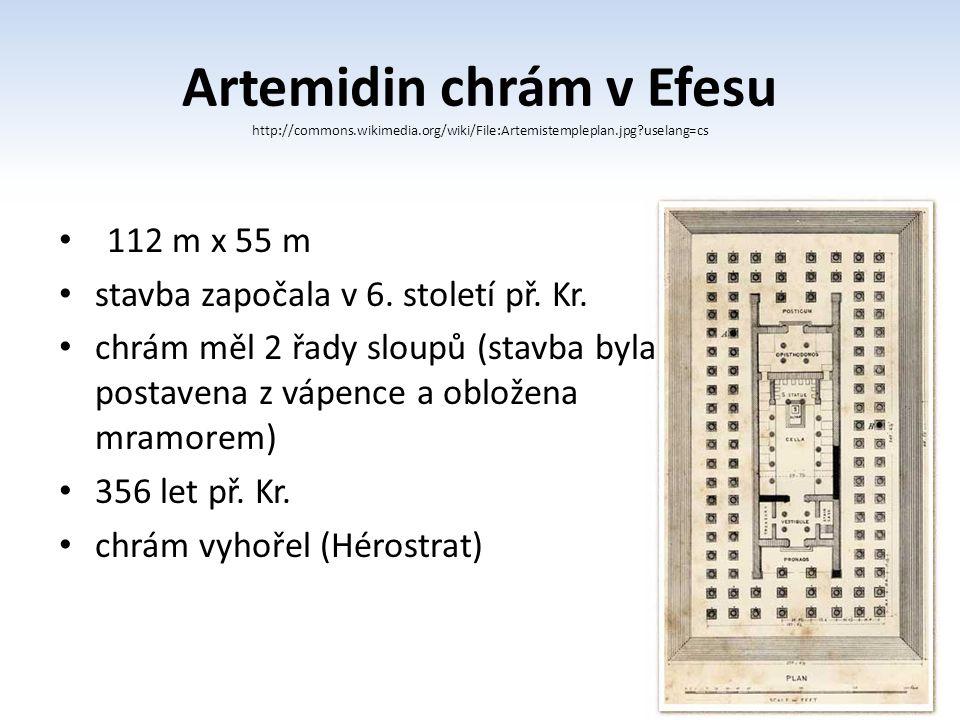 Artemidin chrám v Efesu http://commons.wikimedia.org/wiki/File:Artemistempleplan.jpg?uselang=cs 112 m x 55 m stavba započala v 6. století př. Kr. chrá