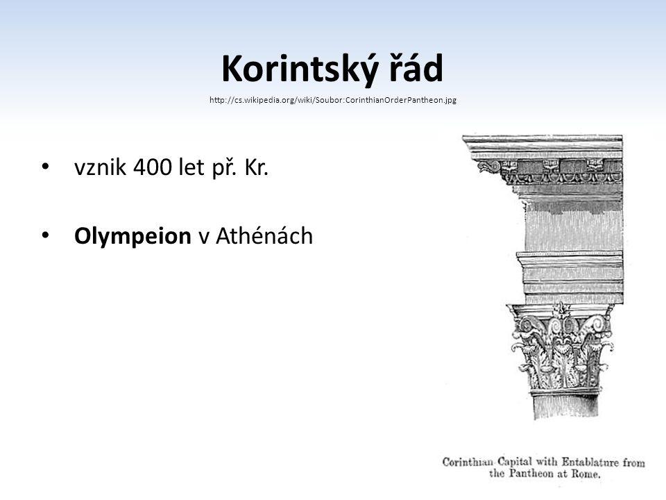 Korintský řád http://cs.wikipedia.org/wiki/Soubor:CorinthianOrderPantheon.jpg vznik 400 let př. Kr. Olympeion v Athénách