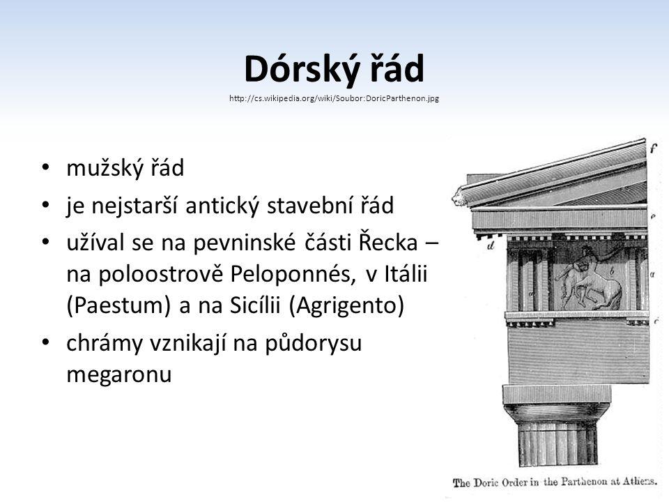 Dórský řád http://cs.wikipedia.org/wiki/Soubor:DoricParthenon.jpg mužský řád je nejstarší antický stavební řád užíval se na pevninské části Řecka – na