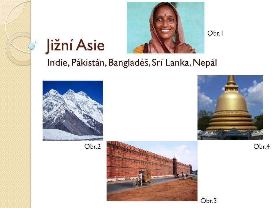 Jižní Asie Indie, Pákistán, Bangladéš, Srí Lanka, Nepál Obr.1 Obr.3 Obr.4Obr.2