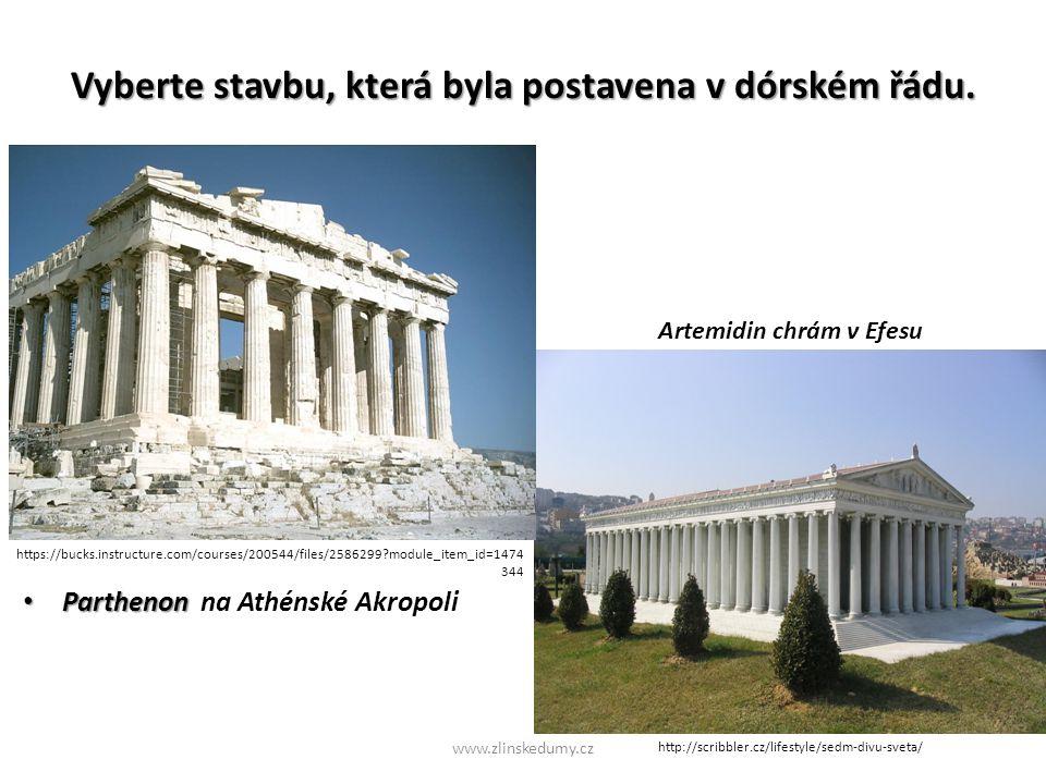 Vyberte stavbu, která byla postavena v dórském řádu. Parthenon Parthenon na Athénské Akropoli www.zlinskedumy.cz Artemidin chrám v Efesu https://bucks