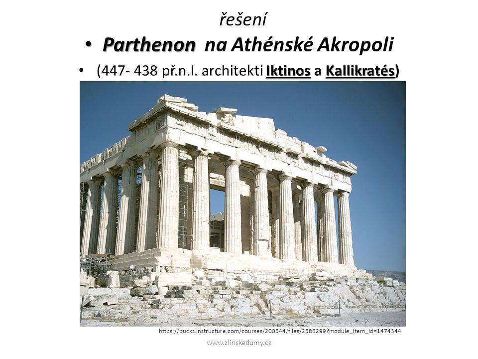 řešení Parthenon Parthenon na Athénské Akropoli Iktinos Kallikratés (447- 438 př.n.l. architekti Iktinos a Kallikratés) www.zlinskedumy.cz https://buc