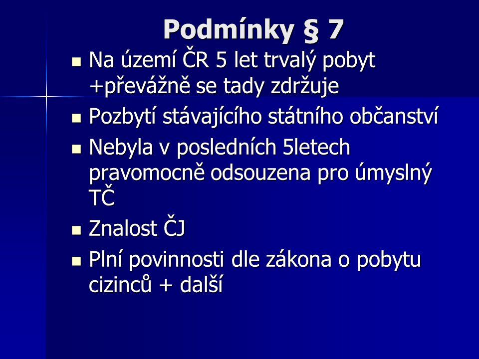 Podmínky § 7 Na území ČR 5 let trvalý pobyt +převážně se tady zdržuje Na území ČR 5 let trvalý pobyt +převážně se tady zdržuje Pozbytí stávajícího stá