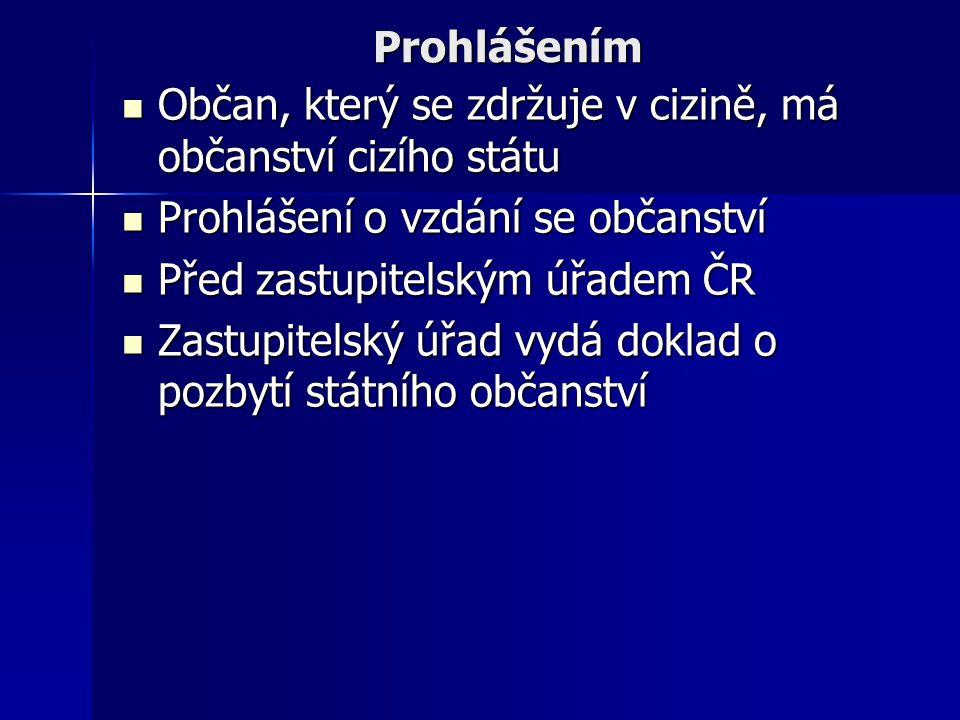 Prohlášením Občan, který se zdržuje v cizině, má občanství cizího státu Občan, který se zdržuje v cizině, má občanství cizího státu Prohlášení o vzdán