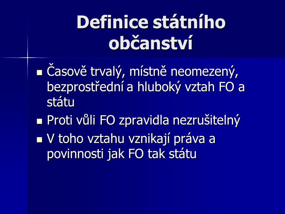 Definice státního občanství Časově trvalý, místně neomezený, bezprostřední a hluboký vztah FO a státu Časově trvalý, místně neomezený, bezprostřední a