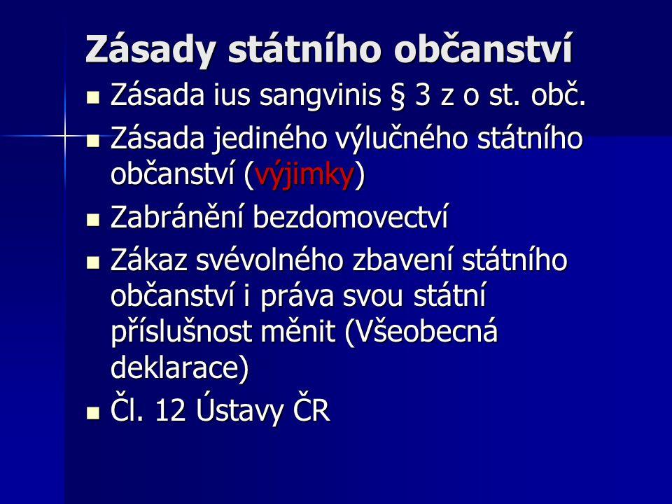 Zásady státního občanství Zásada ius sangvinis § 3 z o st. obč. Zásada ius sangvinis § 3 z o st. obč. Zásada jediného výlučného státního občanství (vý