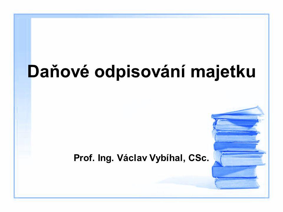 Daňové odpisování majetku Prof. Ing. Václav Vybíhal, CSc.