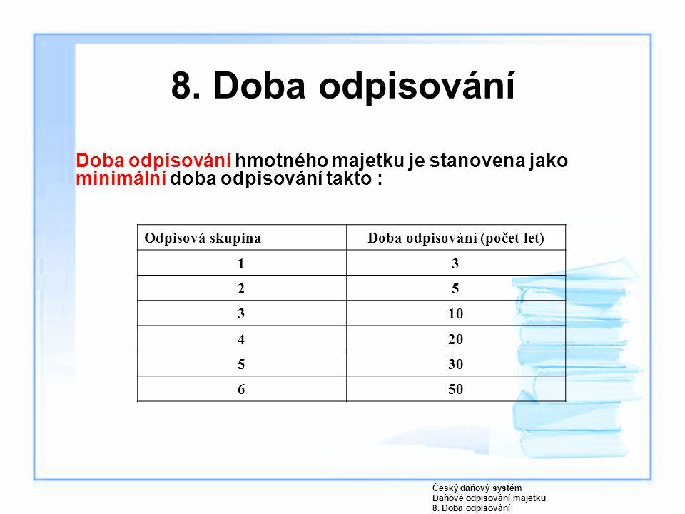 8. Doba odpisování Doba odpisování hmotného majetku je stanovena jako minimální doba odpisování takto : Český daňový systém Daňové odpisování majetku