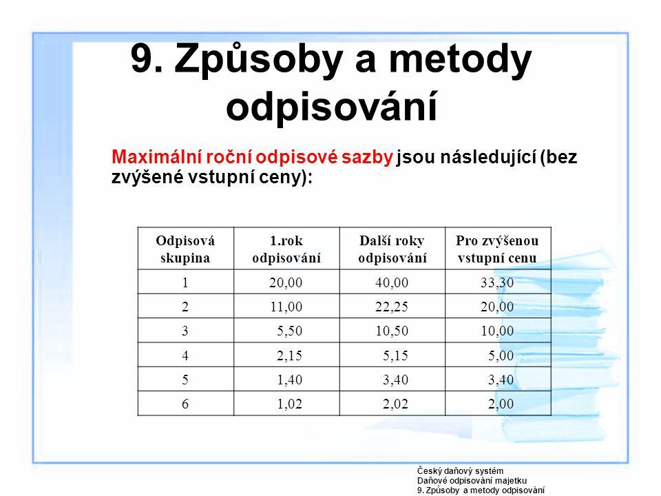 Maximální roční odpisové sazby jsou následující (bez zvýšené vstupní ceny): Český daňový systém Daňové odpisování majetku 9. Způsoby a metody odpisová