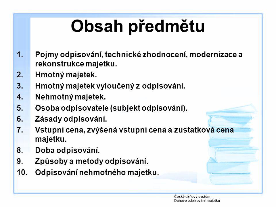 Obsah předmětu 1.Pojmy odpisování, technické zhodnocení, modernizace a rekonstrukce majetku. 2.Hmotný majetek. 3.Hmotný majetek vyloučený z odpisování