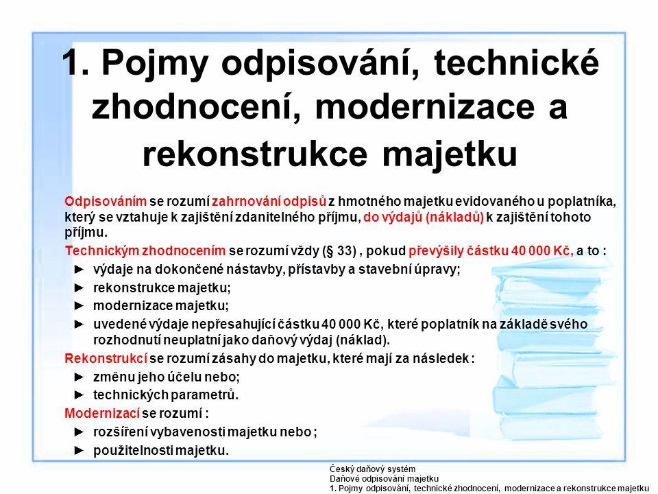 Maximální roční odpisové sazby jsou následující (bez zvýšené vstupní ceny): Český daňový systém Daňové odpisování majetku 9.