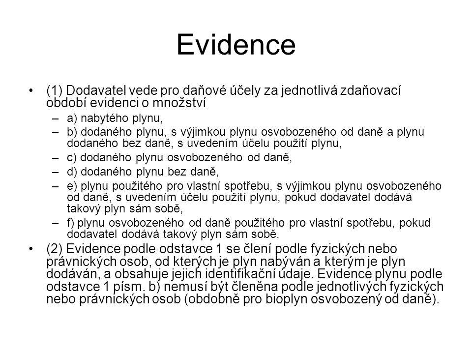 Evidence (1) Dodavatel vede pro daňové účely za jednotlivá zdaňovací období evidenci o množství –a) nabytého plynu, –b) dodaného plynu, s výjimkou ply