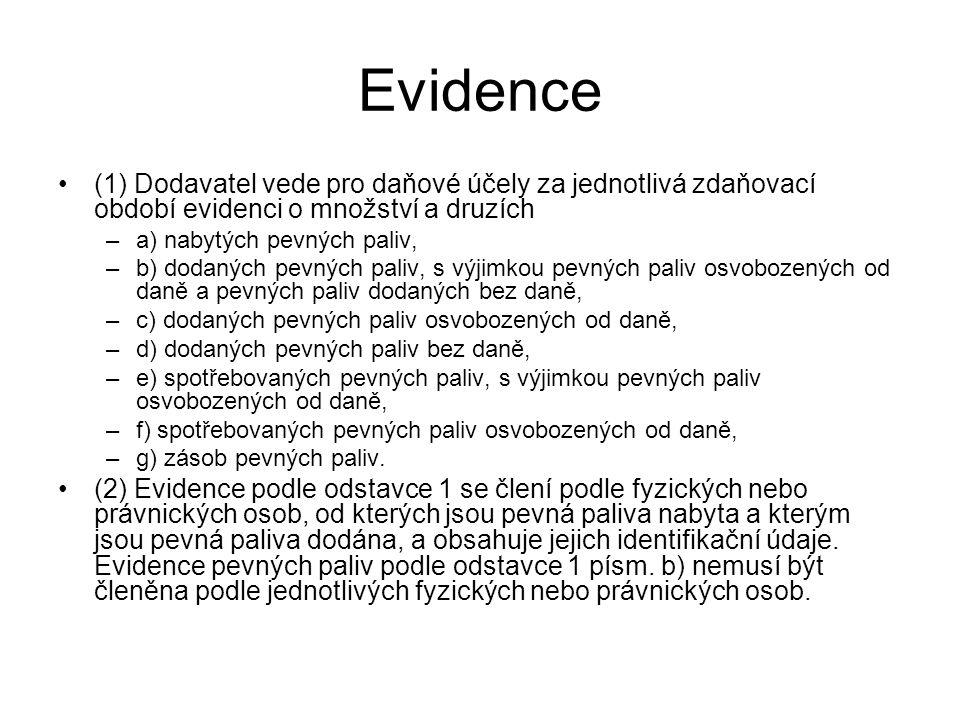 Evidence (1) Dodavatel vede pro daňové účely za jednotlivá zdaňovací období evidenci o množství a druzích –a) nabytých pevných paliv, –b) dodaných pev