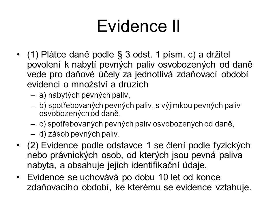 Evidence II (1) Plátce daně podle § 3 odst. 1 písm. c) a držitel povolení k nabytí pevných paliv osvobozených od daně vede pro daňové účely za jednotl