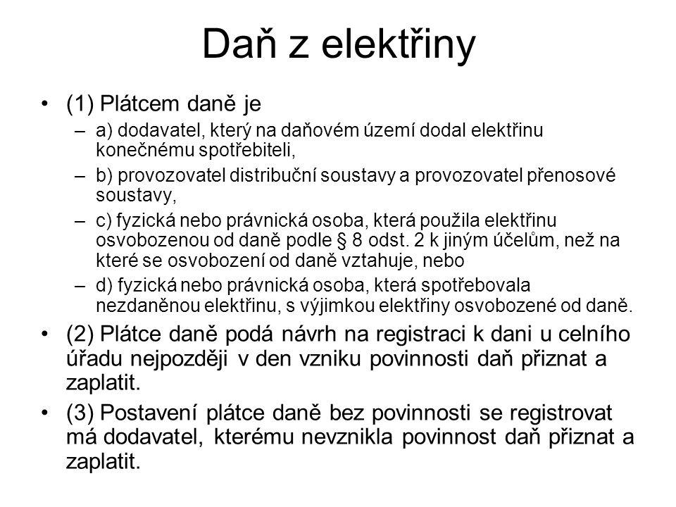 Daň z elektřiny (1) Plátcem daně je –a) dodavatel, který na daňovém území dodal elektřinu konečnému spotřebiteli, –b) provozovatel distribuční soustav