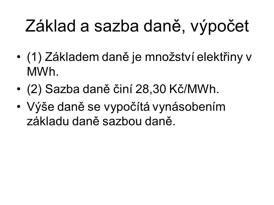 Základ a sazba daně, výpočet (1) Základem daně je množství elektřiny v MWh. (2) Sazba daně činí 28,30 Kč/MWh. Výše daně se vypočítá vynásobením základ