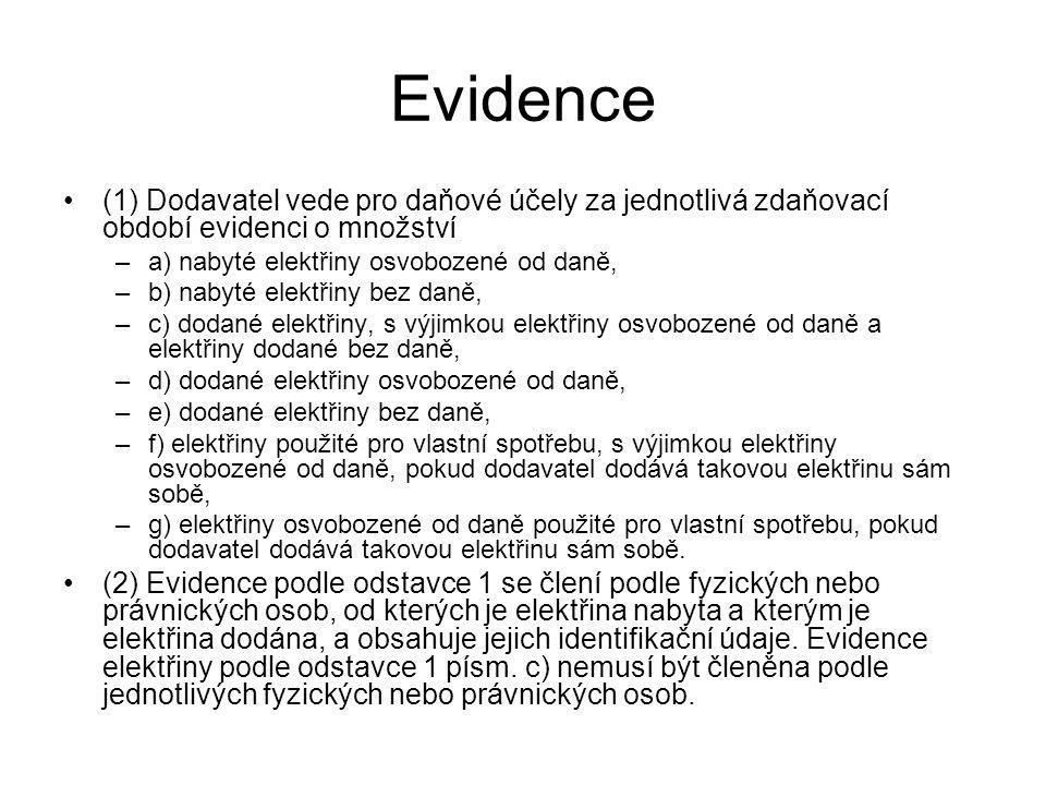 Evidence (1) Dodavatel vede pro daňové účely za jednotlivá zdaňovací období evidenci o množství –a) nabyté elektřiny osvobozené od daně, –b) nabyté el