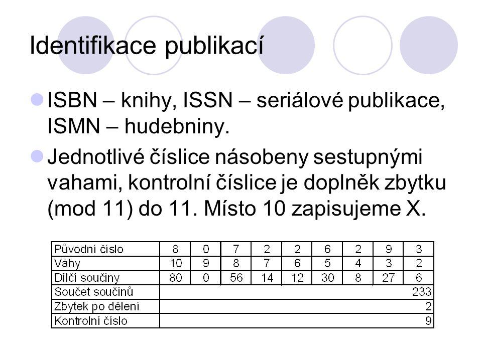 Identifikace publikací ISBN – knihy, ISSN – seriálové publikace, ISMN – hudebniny. Jednotlivé číslice násobeny sestupnými vahami, kontrolní číslice je