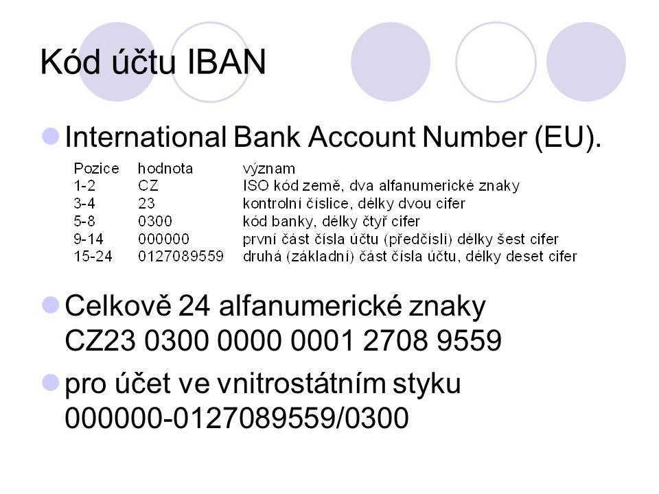 Kód účtu IBAN International Bank Account Number (EU). Celkově 24 alfanumerické znaky CZ23 0300 0000 0001 2708 9559 pro účet ve vnitrostátním styku 000