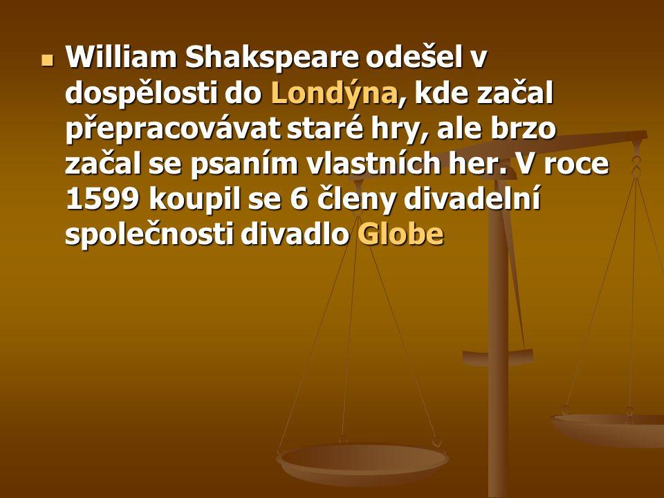 William Shakspeare odešel v dospělosti do Londýna, kde začal přepracovávat staré hry, ale brzo začal se psaním vlastních her. V roce 1599 koupil se 6