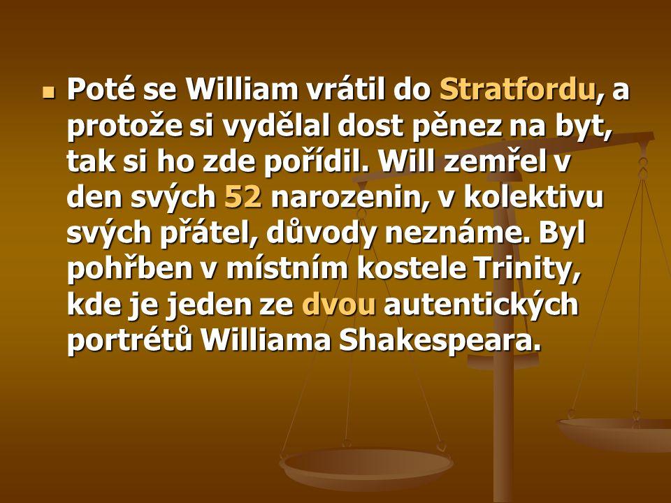 Poté se William vrátil do Stratfordu, a protože si vydělal dost pěnez na byt, tak si ho zde pořídil. Will zemřel v den svých 52 narozenin, v kolektivu