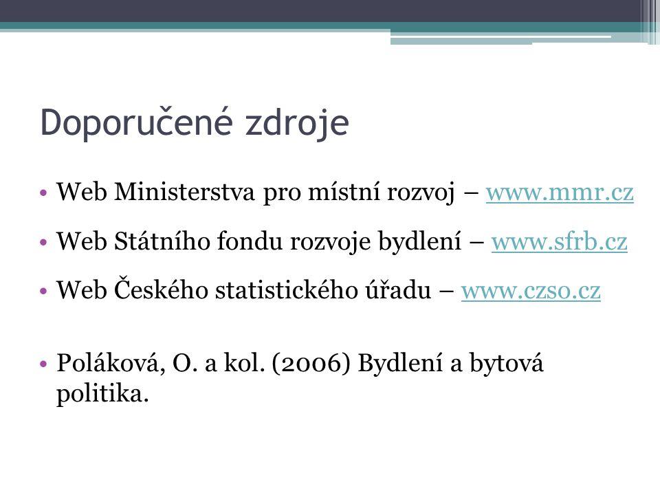 Doporučené zdroje Web Ministerstva pro místní rozvoj – www.mmr.czwww.mmr.cz Web Státního fondu rozvoje bydlení – www.sfrb.czwww.sfrb.cz Web Českého st