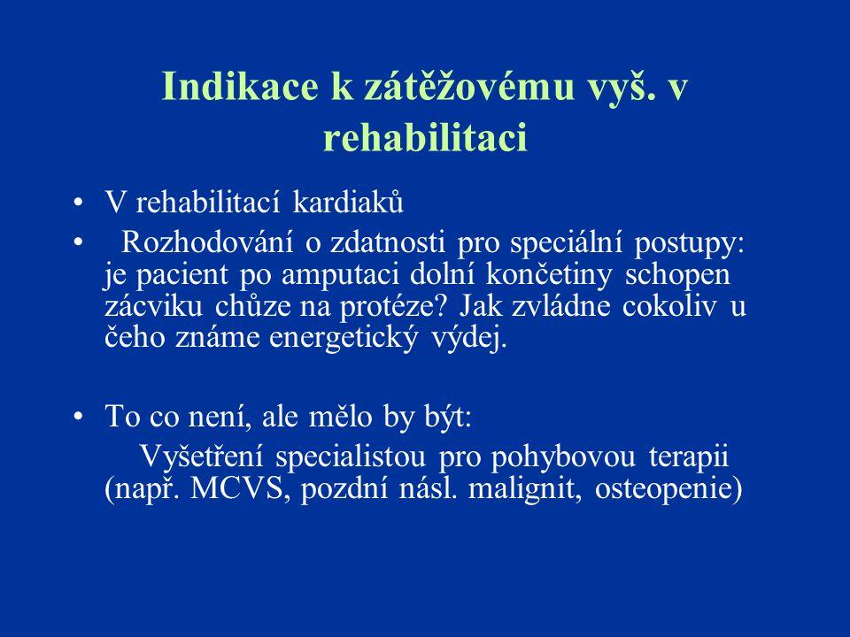 Indikace k zátěžovému vyš. v rehabilitaci V rehabilitací kardiaků Rozhodování o zdatnosti pro speciální postupy: je pacient po amputaci dolní končetin