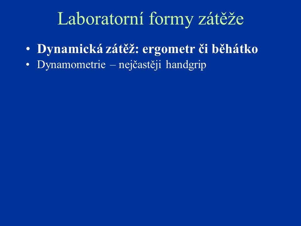 Laboratorní formy zátěže Dynamická zátěž: ergometr či běhátko Dynamometrie – nejčastěji handgrip