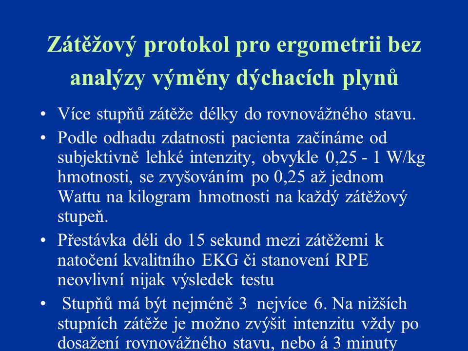 Zátěžový protokol pro ergometrii bez analýzy výměny dýchacích plynů Více stupňů zátěže délky do rovnovážného stavu. Podle odhadu zdatnosti pacienta za