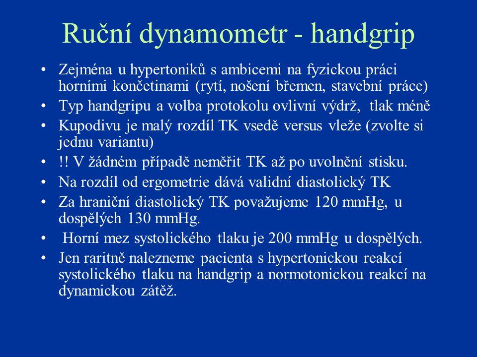 Ruční dynamometr - handgrip Zejména u hypertoniků s ambicemi na fyzickou práci horními končetinami (rytí, nošení břemen, stavební práce) Typ handgripu