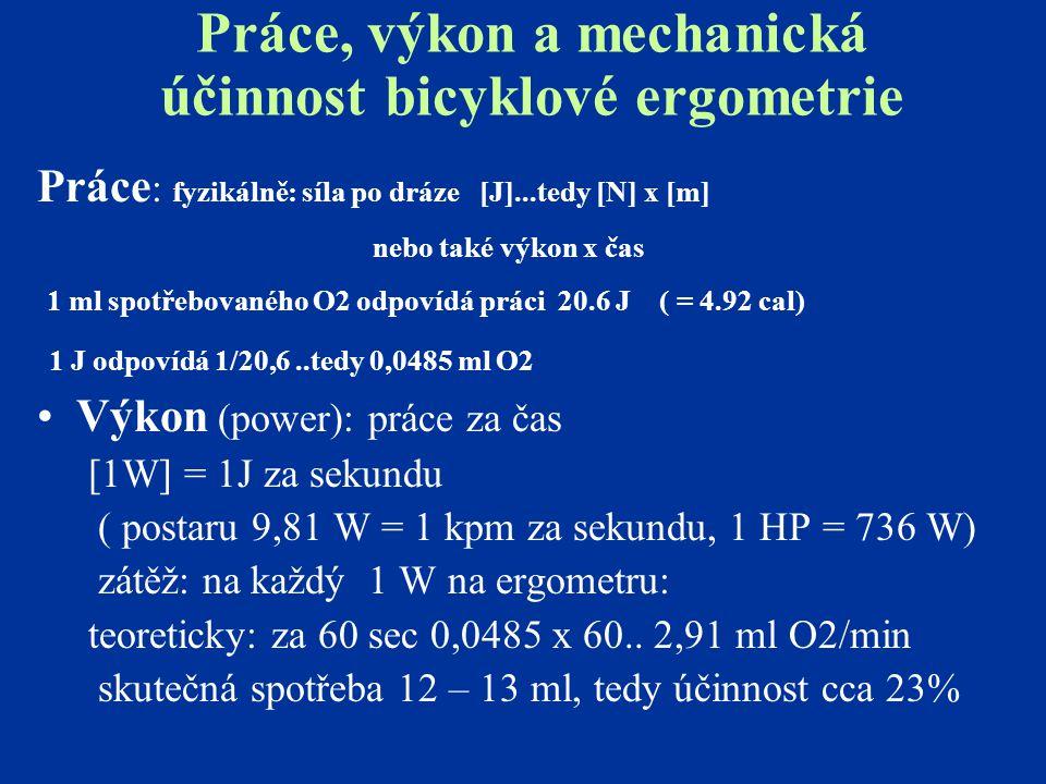 Práce, výkon a mechanická účinnost bicyklové ergometrie Práce : fyzikálně: síla po dráze [J]...tedy [N] x [m] nebo také výkon x čas 1 ml spotřebovanéh