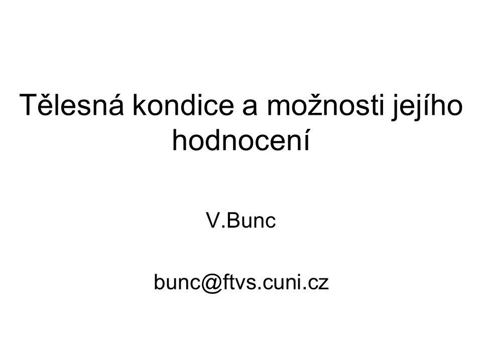 Tělesná kondice a možnosti jejího hodnocení V.Bunc bunc@ftvs.cuni.cz