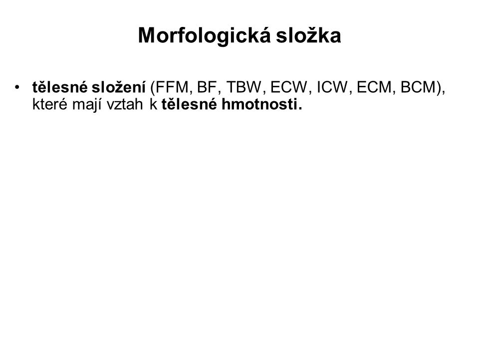 Morfologická složka tělesné složení (FFM, BF, TBW, ECW, ICW, ECM, BCM), které mají vztah k tělesné hmotnosti.