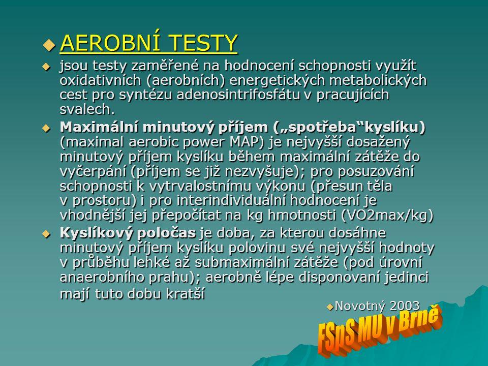  AEROBNÍ TESTY  jsou testy zaměřené na hodnocení schopnosti využít oxidativních (aerobních) energetických metabolických cest pro syntézu adenosintri