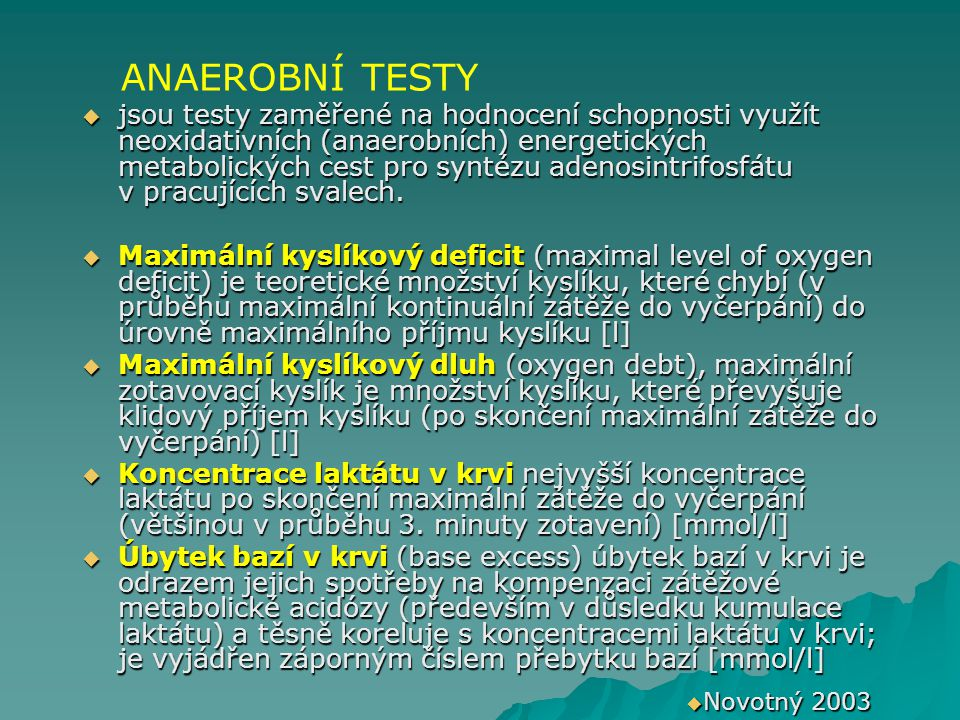 ANAEROBNÍ TESTY  jsou testy zaměřené na hodnocení schopnosti využít neoxidativních (anaerobních) energetických metabolických cest pro syntézu adenosi